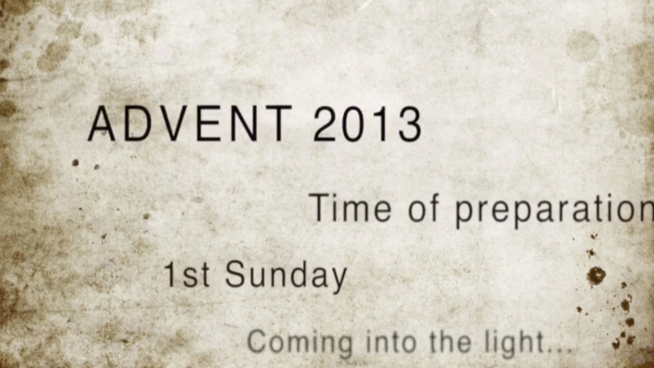 1st Sunday of Advent 2013 – Coming into the light…