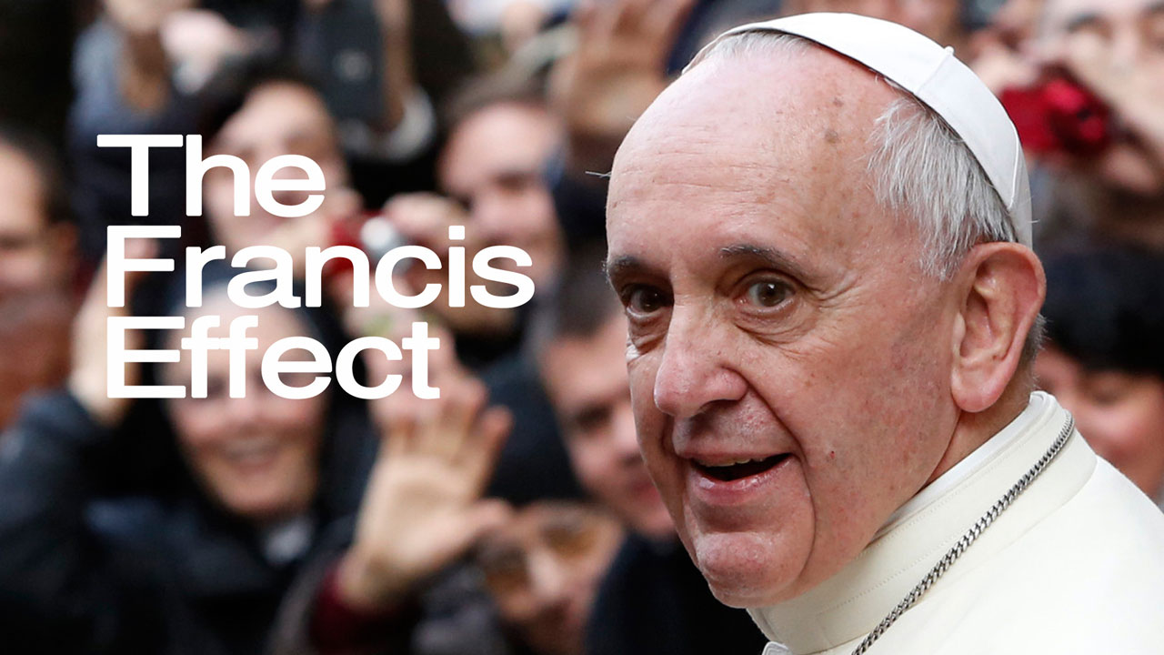 The Good News according to Francis – The Francis Effect
