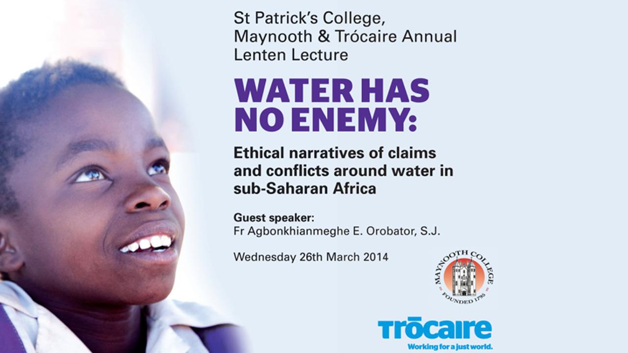 Trócaire Lenten Lecture 2014 – Water has no Enemy