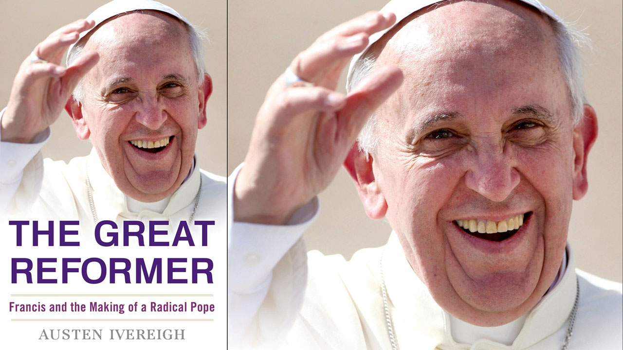 The Great Reformer – Francis and the Making of a Radical Pope